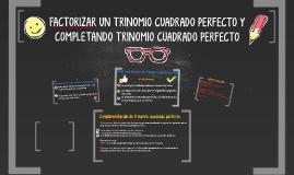 FACTORIZAR UN TRINOMIO CUADRADO PERFECTO Y COMPLETANDO TRINO