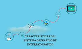 Copy of características del sistema operativo de interfaz gráfico