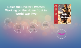 Rosie the Riveter : Women Working on the Home front in WWll