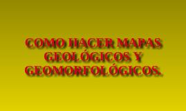 COMO HACER MAPAS GEOLÓGICOS Y GEOMORFOLÓGICOS