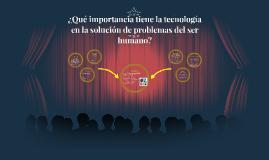 ¿Qué importancia tiene la tecnología en la solución de probl