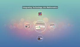 Integrating Technology into Mathematics