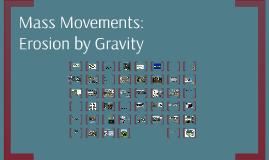 Mass Movements: Erosion by Gravity