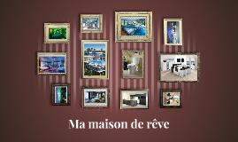 Copy of Ma maison de rêve