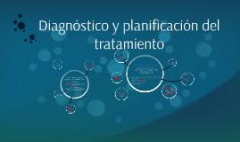 Diagnóstico y planificación del tratamiento
