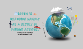 Earth Is Changing Rapidly as a Result of Human Actions