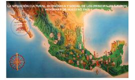 LA SITUACIÓN CULTURAL, ECONÓMICA Y SOCIAL DE LOS PRINCIPALES