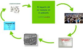 El impacto del ser humano en el ambiente
