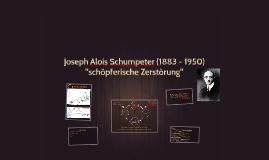 """Joseph Alois Schumpeter - """"schöpferische Zerstörung"""""""