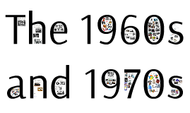 The 1960s and 1970s