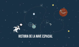 Copy of HISTORIA DE LA NAVE ESPACIAL