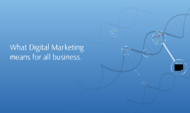 What Digital Marketing means for all business.