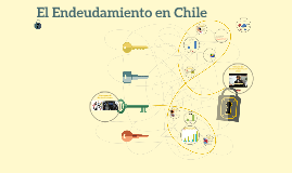 Copy of El Endeudamiento en Chile