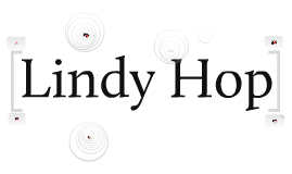 Lindy Hop (First Prezi)