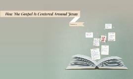 How The Gospel Is Centered Around Jesus