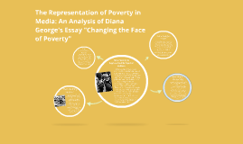 "Copy of The Representation of Poverty through the Media: An Analysis of Diana George's Essay ""Changing the Face of Poverty"""