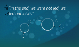 """""""In the end, we were not led, we led ourselves"""""""