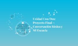 Unidad Uno/Dos: Proyecto Final ~ Conversación Básica y Mi Escuela