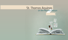 St. Thomas Aquinas on the Human Person