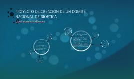 PROYECTO DE CREACIÓN DE UN COMITÉ NACIONAL DE BIOÉTICA