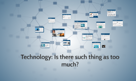 Technology: How much is too much?