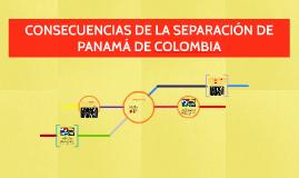 CONSECUENCIAS DE LA SEPARACIÓN DE PANAMÁ DE COLOMBIA