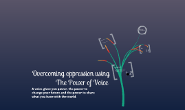 Overcoming Oppression using The Power Of Voice