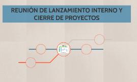 REUNIÓN DE LANZAMIENTO INTERNO Y CIERRE DE PROYECTOS