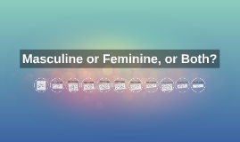 Copy of Masculine or Feminine, or Both?