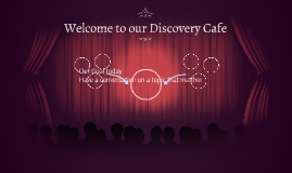 Welcome to our Discovery Cafe