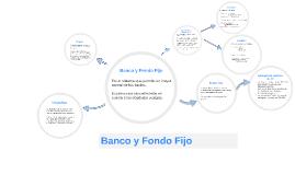 Banco y Fondo Fijo