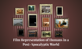 Film Representation of Humans in a Post-Apocalyptic World