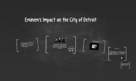 Copy of Eminem's Impact on Detroit