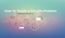 How To Tackle a Circuits Problem