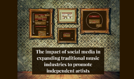 The impact of social media in expanding traditional music industries to promote independent artists