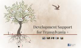 Copy of Development Support for Transylvania +,