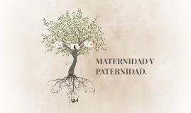 MATERNIDAD Y PATERNIDAD.