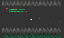 Sixth Form Assembly 22nd November 2019
