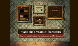 Static and Dynamic Characters