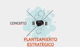 PLANTEAMIENTO ESTRATÉGICO