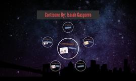 Cortisone By: Isaiah Gasparro