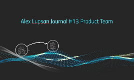 Alex Lupsan Journal #13 Product Team