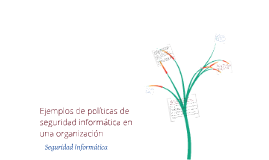 Copy of Ejemplos de políticas de seguridad informática en una organización