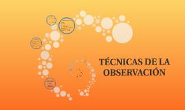 TÉCNICAS DE LA OBSERVACIÓN