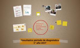 Resultados período de diagnóstico 1° año 2017