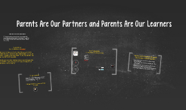Parents are our partners and parents are our learners.