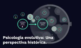 Psicología evolutiva: Una perspectiva histórica.