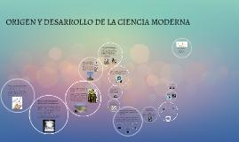 Copy of ORIGEN Y DESARROLLO DE LA CIENCIA MODERNA