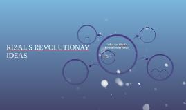 RIZAL'S REVOLUTIONAY IDEAS