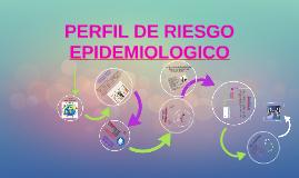 PERFIL DE RIESGO EPIDEMIOLOGICO